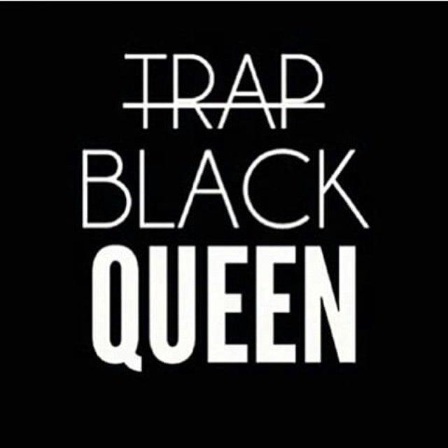 Be a Black Queen not a Trap Queen